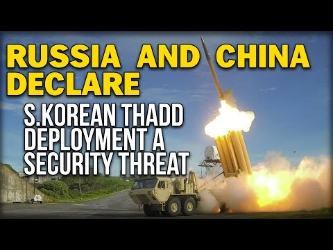 RUSSIA AND CHINA DECLARE S.KOREAN THADD DEPLOYMENT A SECURITY THREAT