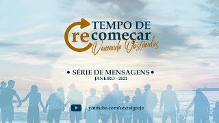 Série: Tempo de Recomeçar - Vencendo obstáculos - 10/01/21