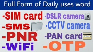Full form of SIM card | SMS | WiFi | DSLR camera | CCTV camera | OTP | PAN card | PIN | PNR number