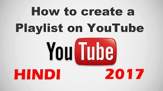 How To Create A Playlist On Your YouTube Channel | Make A Playlist 2017 (Hindi)