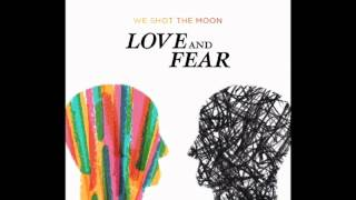 Watch We Shot The Moon Love And Fear video