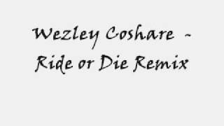 Watch Wezley Coshare Ride Or Die Remix video