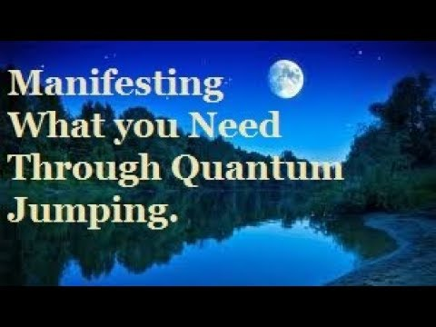 Manifesting What You Need.  Quantum Jumping