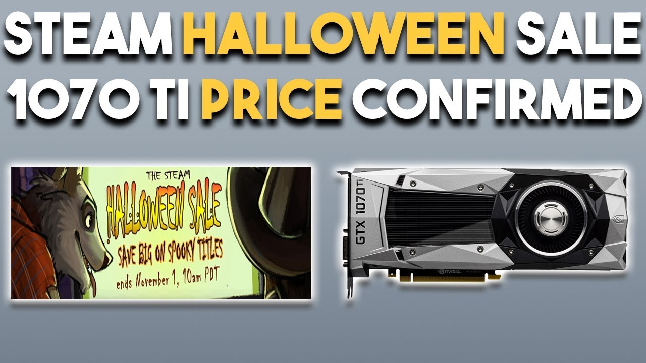 STEAM Halloween SALE is LIVE and 1070 Ti PRICE CONFIRMED
