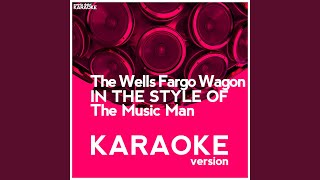 The Wells Fargo Wagon (In the Style of the Music Man) (Karaoke Version)