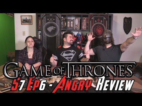 Game of Thrones Season 7 Episode 6 - Angry Review!
