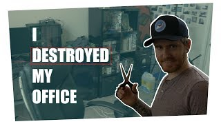 I DESTROYED MY OFFICE!