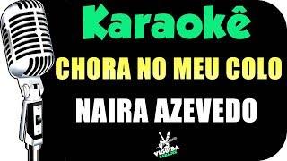 🎤 Naiara Azevedo - Chora No Meu Colo - Karaokê