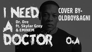 I Need A Doctor   Dr. Dre ft. Eminem & Skylar Grey   Cover by Oldboy&Agni (Indian)