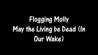 Flogging Molly - May The Living Be Dead [In Our Wake]