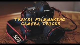 Best Travel Filmmaking Camera Tricks!