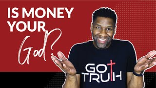 IS MONEY YOUR GOD? | 5 SIGNS MONEY IS BECOMING YOUR GOD