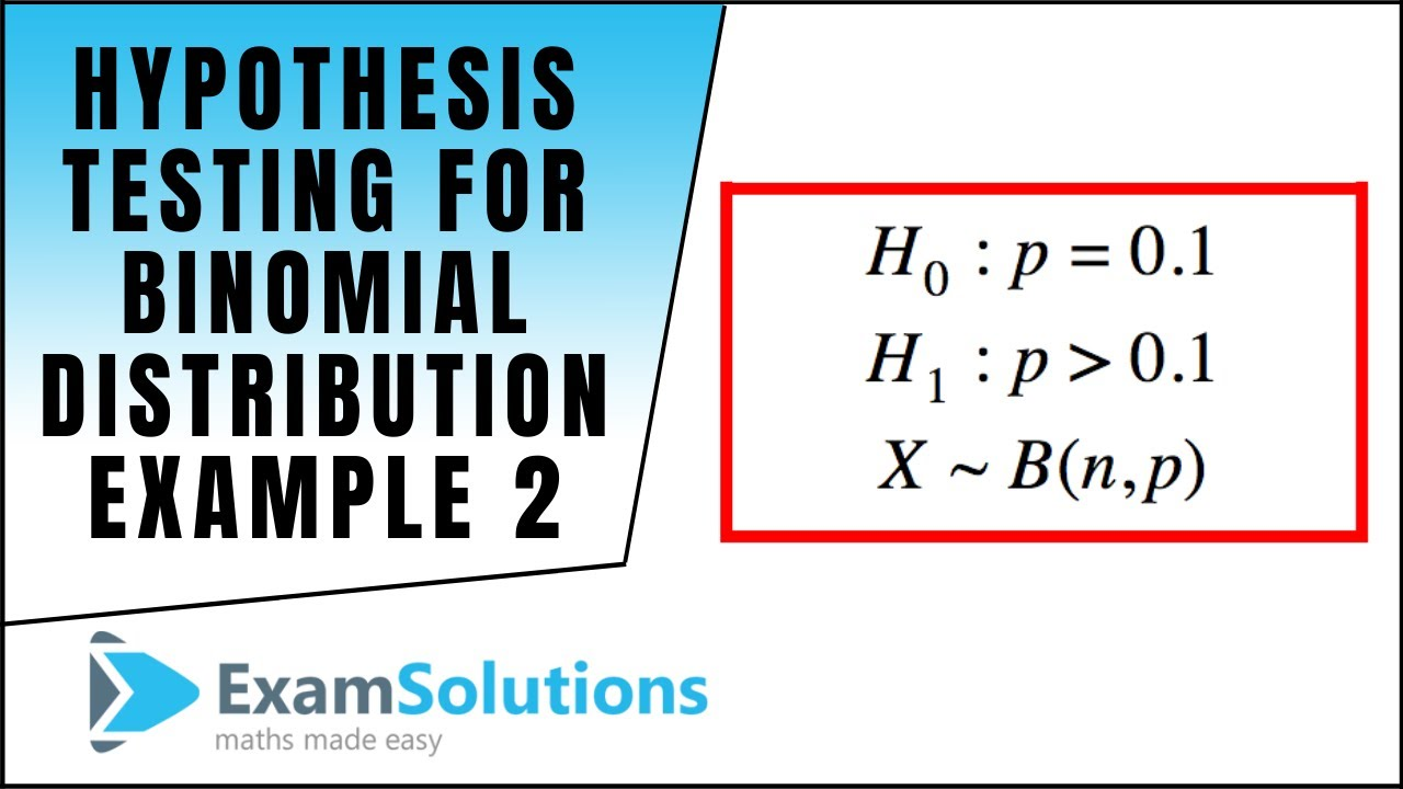 Hypothesis Testing for the Binomial Distribution (Example 2) : ExamSolutions
