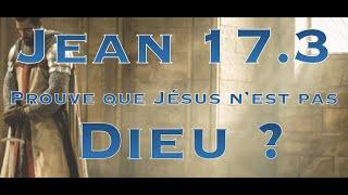 Jean 17.3 prouve que Jésus n'est pas Dieu ?