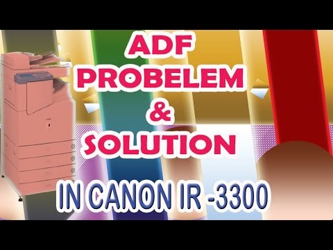 CANON IR3300 ADF PROBELEM AND SOLUTIONS