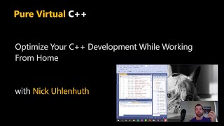 Optimize Your C++ Development While Working From Home with Nick Uhlenhuth