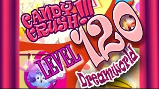 How to beat Candy Crush Saga Dreamworld  Level 120 - 3 Stars - No Boosters - 250,700pts