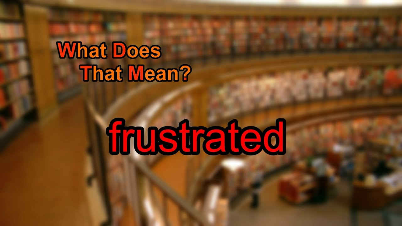 What does frustrated mean?