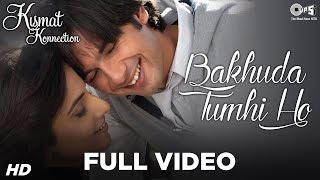 Bakhuda Tumhi Ho Full Video - Kismat Konnection | Shahid & Vidya | Atif Aslam & Alka Yagnik