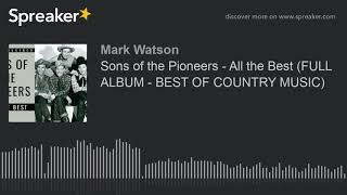 Sons of the Pioneers - All the Best (FULL ALBUM - BEST OF COUNTRY MUSIC) (part 3 of 3, made with Spr