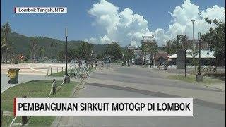 Menengok Pembangunan Sirkuit MotoGP Mandalika di Lombok