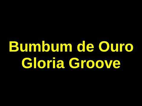 Gloria Groove - Bumbum De Ouro (Letra)