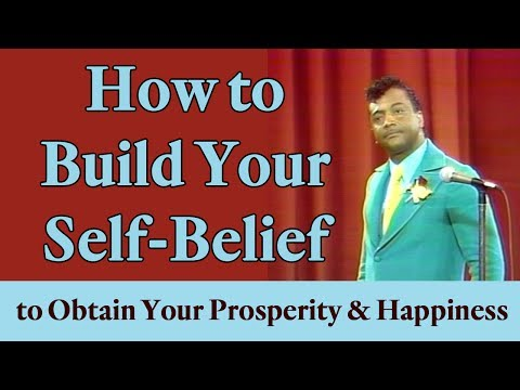 How to Build Your Self-Belief to Obtain Your Prosperity & Happiness (A Law of Attraction Priniciple)