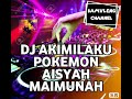 DJ AKIMILAKU POKEMON AISYAH MAIMUNAH
