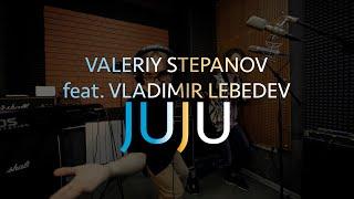 Valeriy Stepanov feat. Vladimir Lebedev | Juju