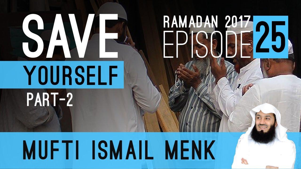 Ramadan 2017 save yourself part 2 episode 25 mufti ismail menk