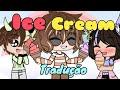 Ice Cream | Tradução GCMV Gacha Club