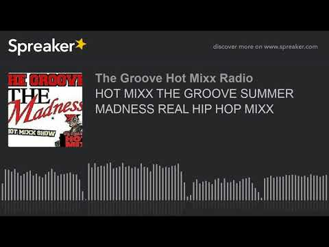 HOT MIXX THE GROOVE SUMMER MADNESS REAL HIP HOP MIXX (part 1 of 12)