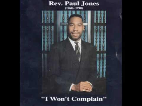 I WON T COMPLAIN  REV PAUL JONES Ex