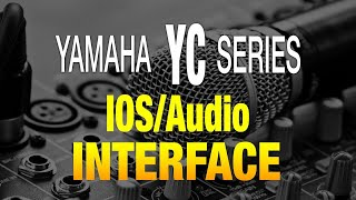 Yamaha YC Series Audio Interface / IOS Integration.