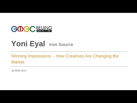 Winning Impressions – How Creatives Are Changing the Market by ironSource - GMGC Beijing 2017