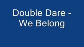Double Dare-We Belong