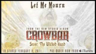 """Crowbar """"Let Me Mourn"""""""