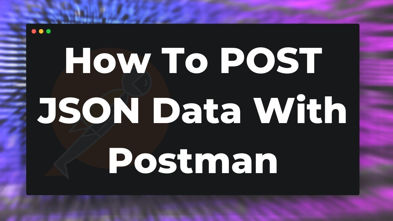 Postman POST JSON: How to send JSON data to an API endpoint