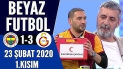 Beyaz Futbol 23 Şubat 2020 Kısım 1/4 (Fenerbahçe 1-3 Galatasaray maçı)