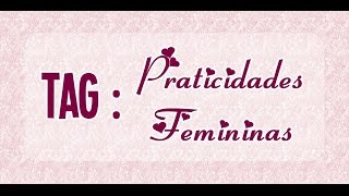 Tag : Praticidades Femininas criada por Rosana (PFbyRosana1)
