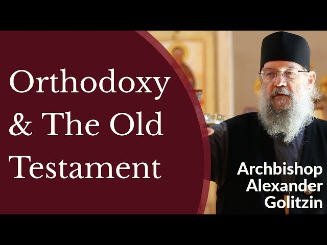 Archbishop Alexander (Golitzin) - Orthodoxy & The Old Testament