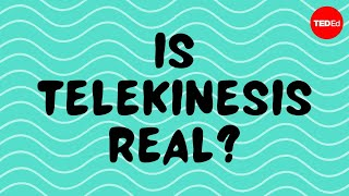 Is Telekinesis Real? - Emma Bryce
