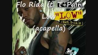 Flo Rida ft.T-Pain Low (acapella)