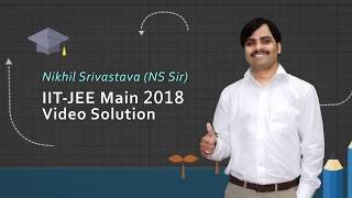 JEE Main 2018 Mathematics Video Solutions by Ns Sir, Arjun Sir & Gb Sir Q No 01 to 30 (Paper Code D)