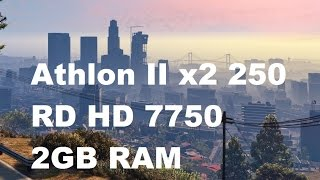 gta5 on athlon ii x2 250 rd hd7750 2gb ram gameplay