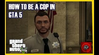 HOW TO BE A COP ON GTA 5 ( NO MODS )
