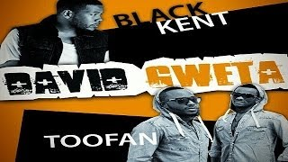 "Toofan feat Black Kent - ""DAVID GWETA"" (Freestyle Remix)"