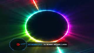 Ot Bobby Ayu Remix By Dj Bobby Batam   Laguku   2019