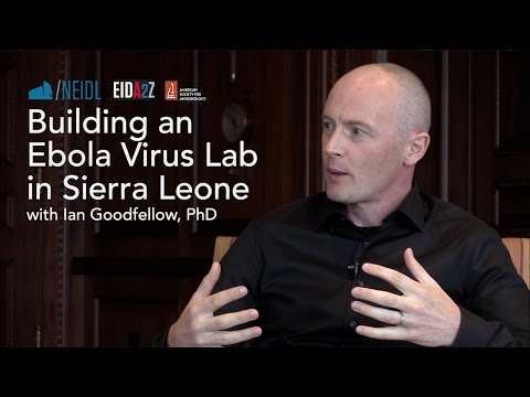 Building an Ebola Virus Lab in Sierra Leone with Ian Goodfellow, PhD