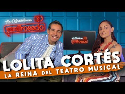 LOLITA CORTÉS, una MUJER ÚNICA | La entrevista con Yordi Rosado